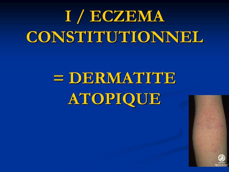 I / ECZEMA CONSTITUTIONNEL = DERMATITE ATOPIQUE