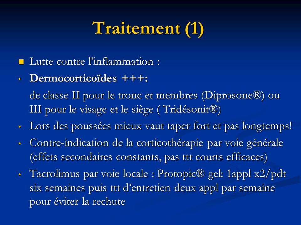 Traitement (1) Lutte contre linflammation : Lutte contre linflammation : Dermocorticoïdes +++: Dermocorticoïdes +++: de classe II pour le tronc et mem