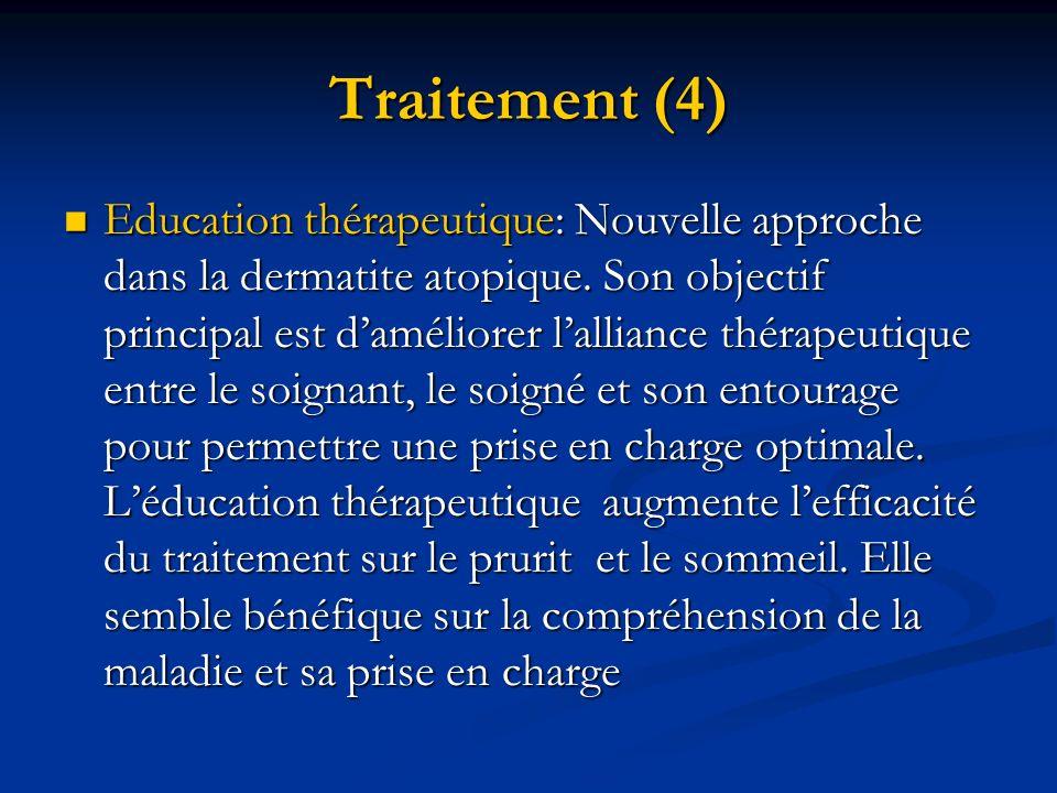 Traitement (4) Education thérapeutique: Nouvelle approche dans la dermatite atopique. Son objectif principal est daméliorer lalliance thérapeutique en