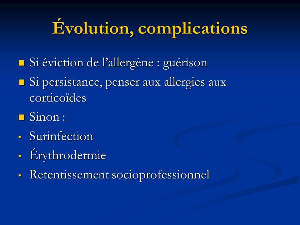 Évolution, complications Si éviction de lallergène : guérison Si éviction de lallergène : guérison Si persistance, penser aux allergies aux corticoïde