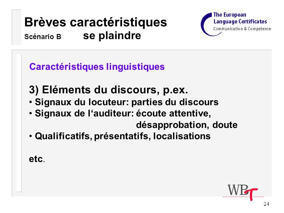 24 Brèves caractéristiques Scénario B se plaindre Caractéristiques linguistiques 3) Eléments du discours, p.ex.