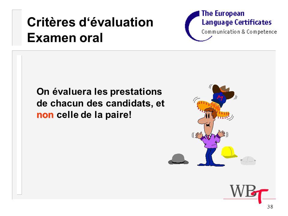 38 Critères dévaluation Examen oral non On évaluera les prestations de chacun des candidats, et non celle de la paire!