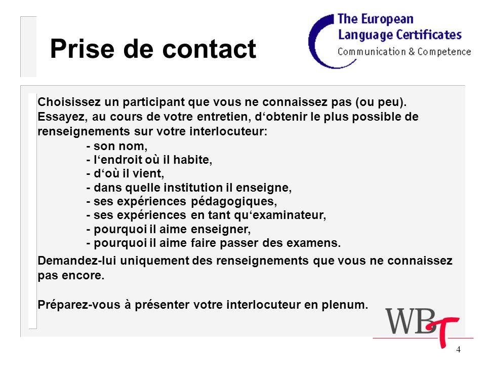 4 Prise de contact Choisissez un participant que vous ne connaissez pas (ou peu).