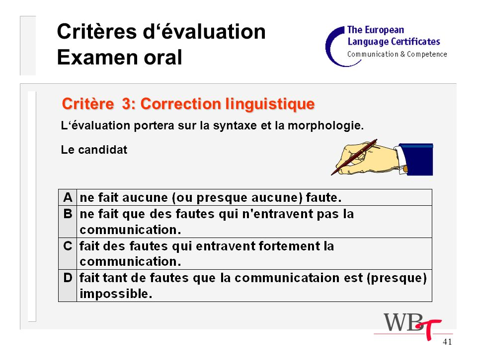 41 Critère 3: Correction linguistique Lévaluation portera sur la syntaxe et la morphologie.