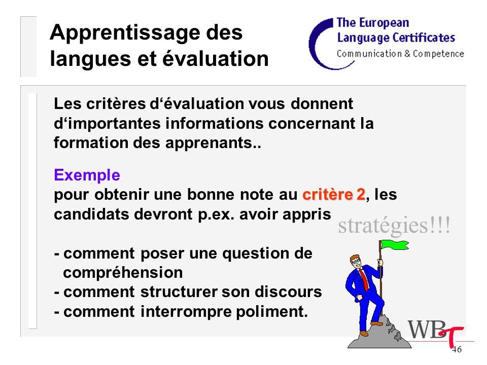 46 Apprentissage des langues et évaluation Les critères dévaluation vous donnent dimportantes informations concernant la formation des apprenants..