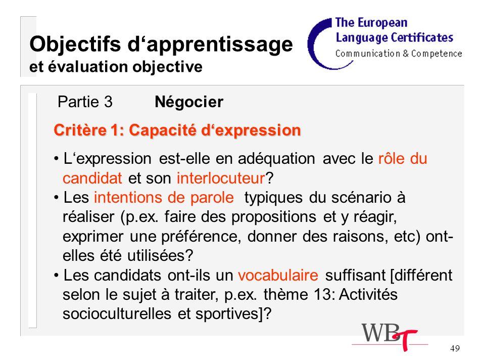 49 Objectifs dapprentissage et évaluation objective Critère 1: Capacité dexpression Lexpression est-elle en adéquation avec le rôle du candidat et son interlocuteur.