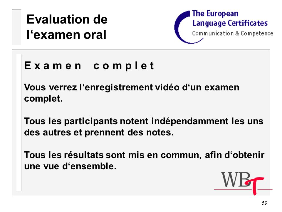 59 Evaluation de lexamen oral E x a m e n c o m p l e t Vous verrez lenregistrement vidéo dun examen complet.