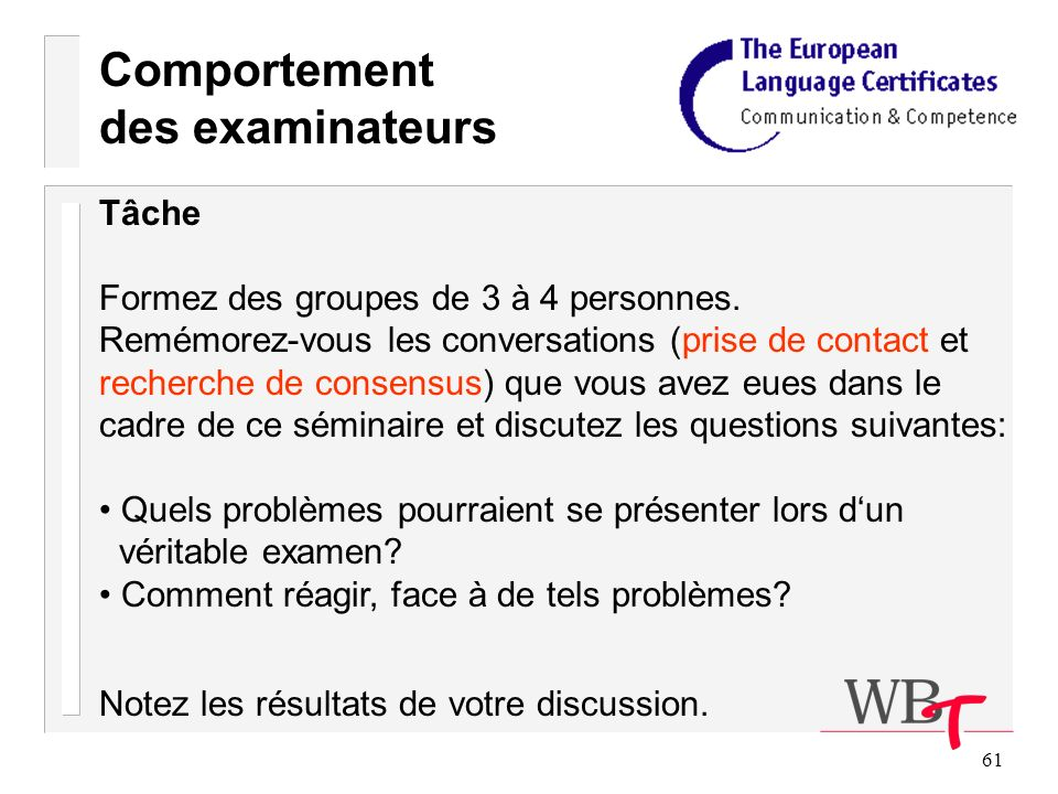 61 Comportement des examinateurs Tâche Formez des groupes de 3 à 4 personnes.