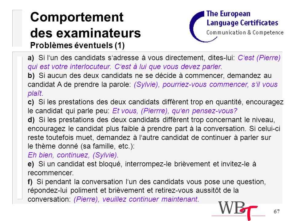 67 a) Si lun des candidats sadresse à vous directement, dites-lui: Cest (Pierre) qui est votre interlocuteur.
