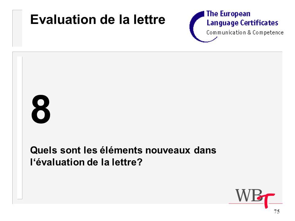 75 Evaluation de la lettre 8 Quels sont les éléments nouveaux dans lévaluation de la lettre