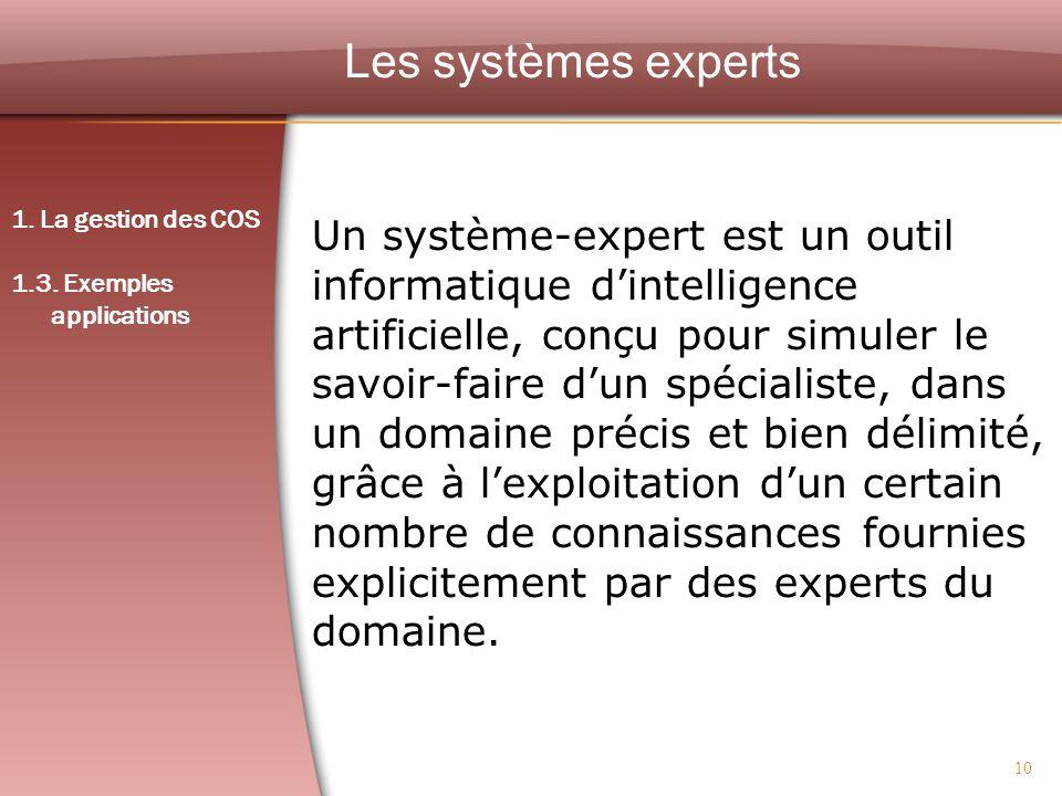 10 Les systèmes experts Un système-expert est un outil informatique dintelligence artificielle, conçu pour simuler le savoir-faire dun spécialiste, da