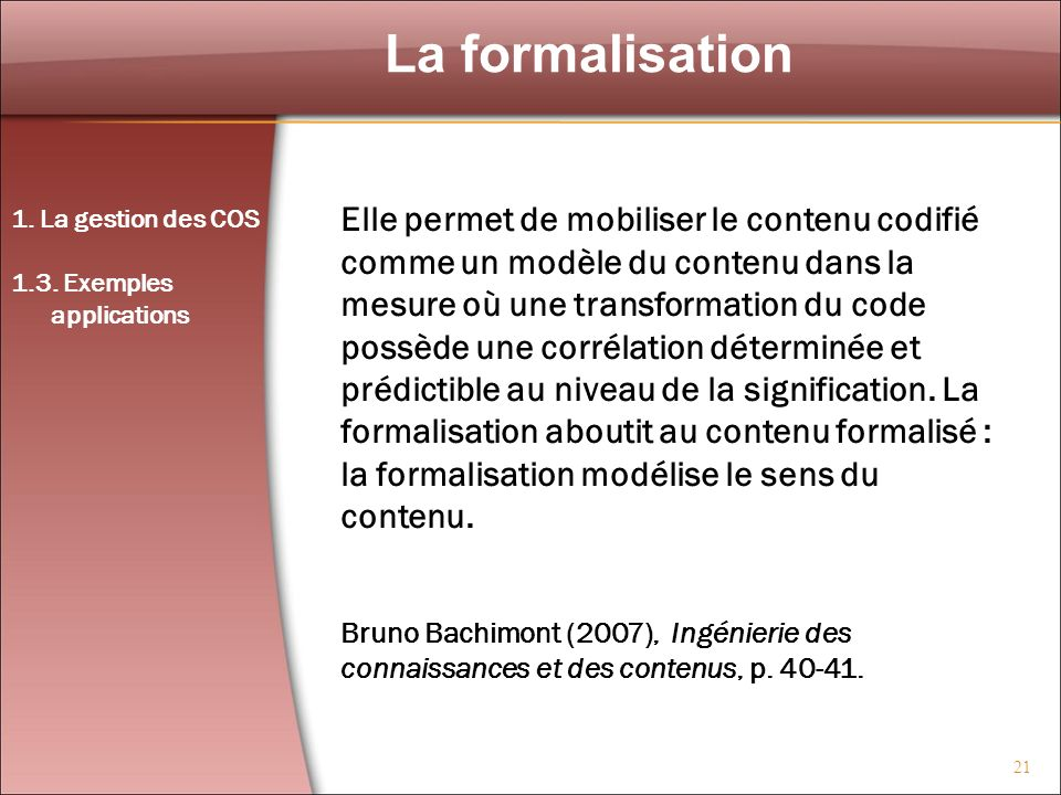 21 La formalisation 1. La gestion des COS 1.3. Exemples applications Elle permet de mobiliser le contenu codifié comme un modèle du contenu dans la me