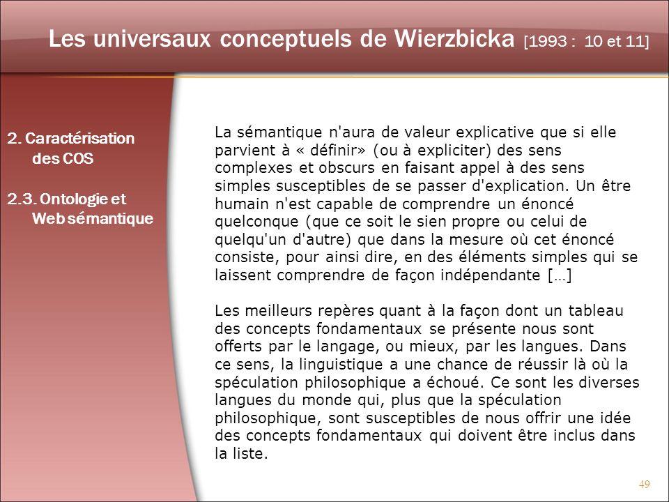 49 Les universaux conceptuels de Wierzbicka [1993 : 10 et 11] La sémantique n'aura de valeur explicative que si elle parvient à « définir» (ou à expli