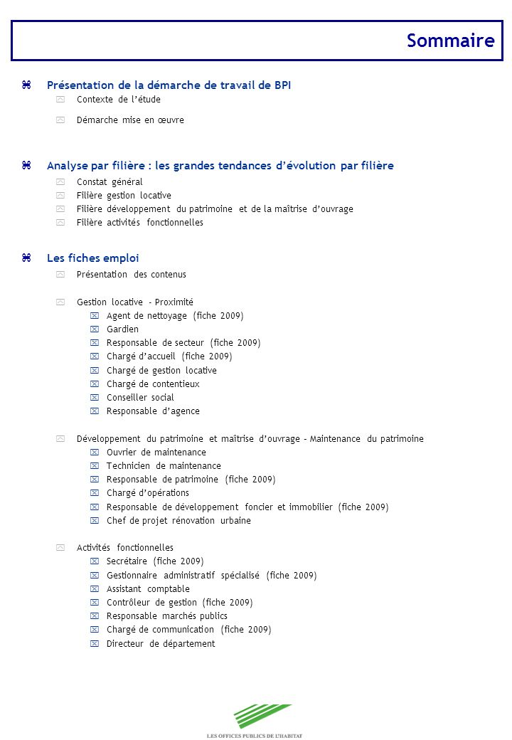 Copyright Groupe BPI Présentation de la démarche zContexte de létude yCette étude est la première action menée par la Fédération des Offices publics de lhabitat dans le cadre de la mise en place de son Observatoire des métiers et des qualifications.