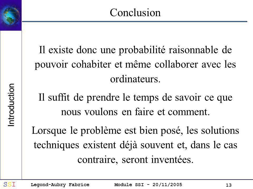 Legond-Aubry Fabrice SSISSISSISSI Module SSI - 20/11/2005 13 Conclusion Il existe donc une probabilité raisonnable de pouvoir cohabiter et même collaborer avec les ordinateurs.