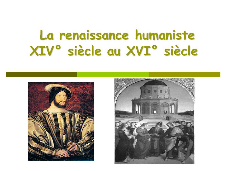 La renaissance humaniste XIV° siècle au XVI° siècle La renaissance humaniste XIV° siècle au XVI° siècle