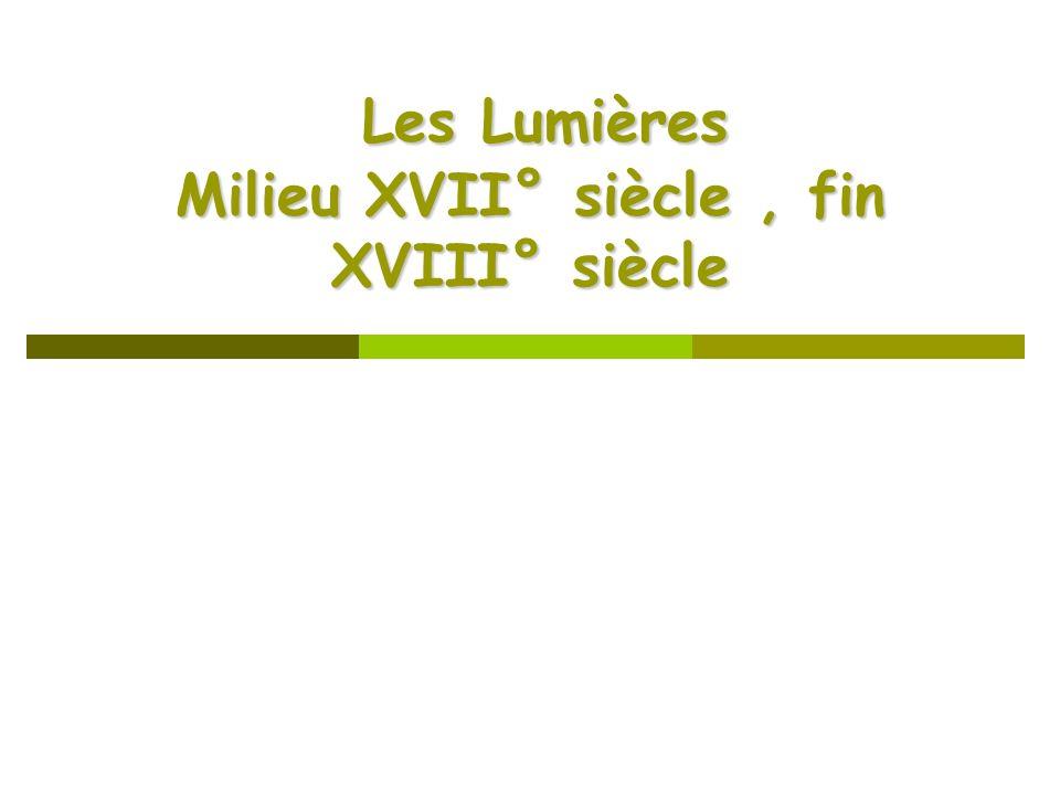 Les Lumières Milieu XVII° siècle, fin XVIII° siècle Les Lumières Milieu XVII° siècle, fin XVIII° siècle