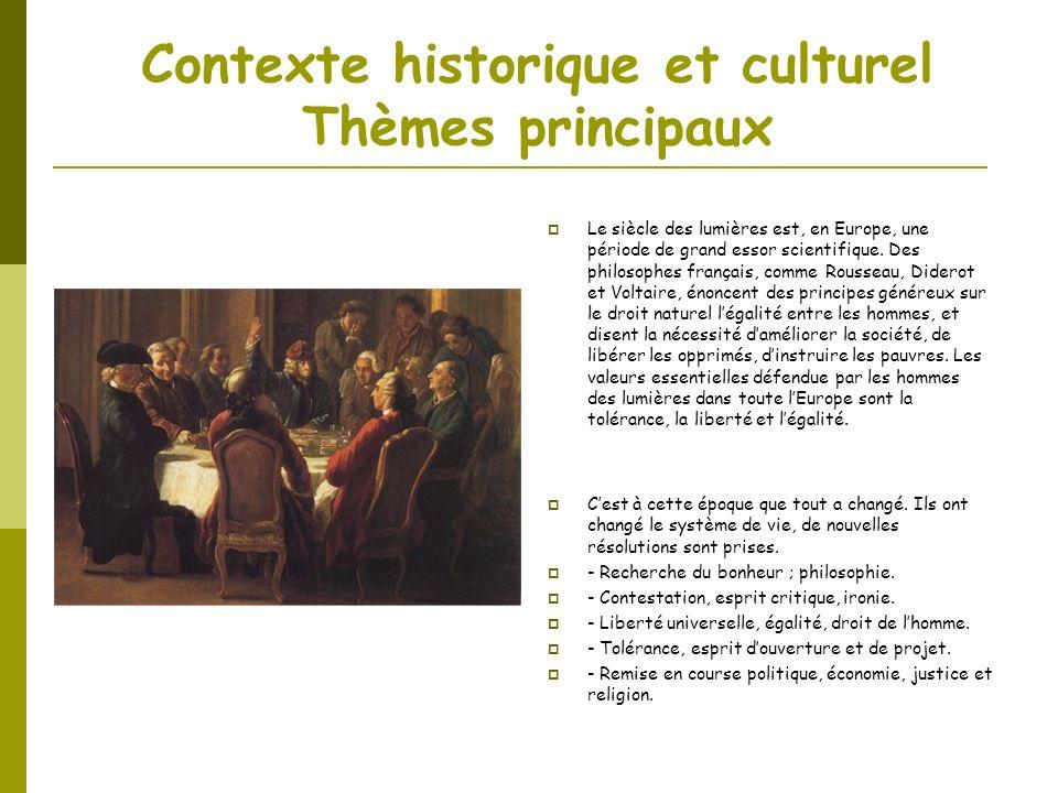 Contexte historique et culturel Thèmes principaux Le siècle des lumières est, en Europe, une période de grand essor scientifique. Des philosophes fran
