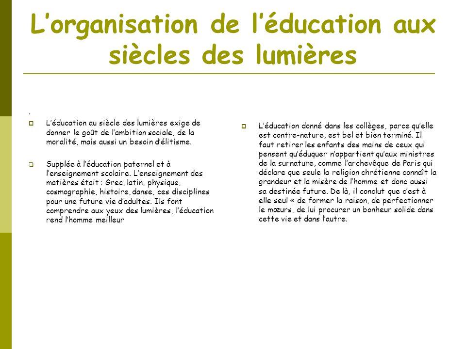 Lorganisation de léducation aux siècles des lumières. Léducation au siècle des lumières exige de donner le goût de lambition sociale, de la moralité,
