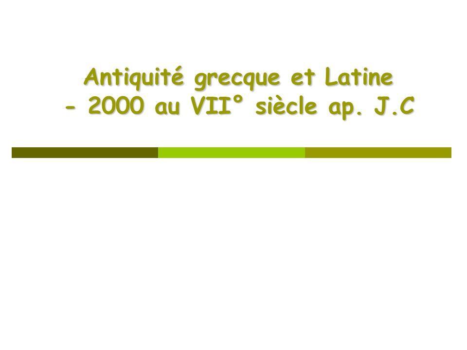 Antiquité grecque et Latine - 2000 au VII° siècle ap. J.C Antiquité grecque et Latine - 2000 au VII° siècle ap. J.C