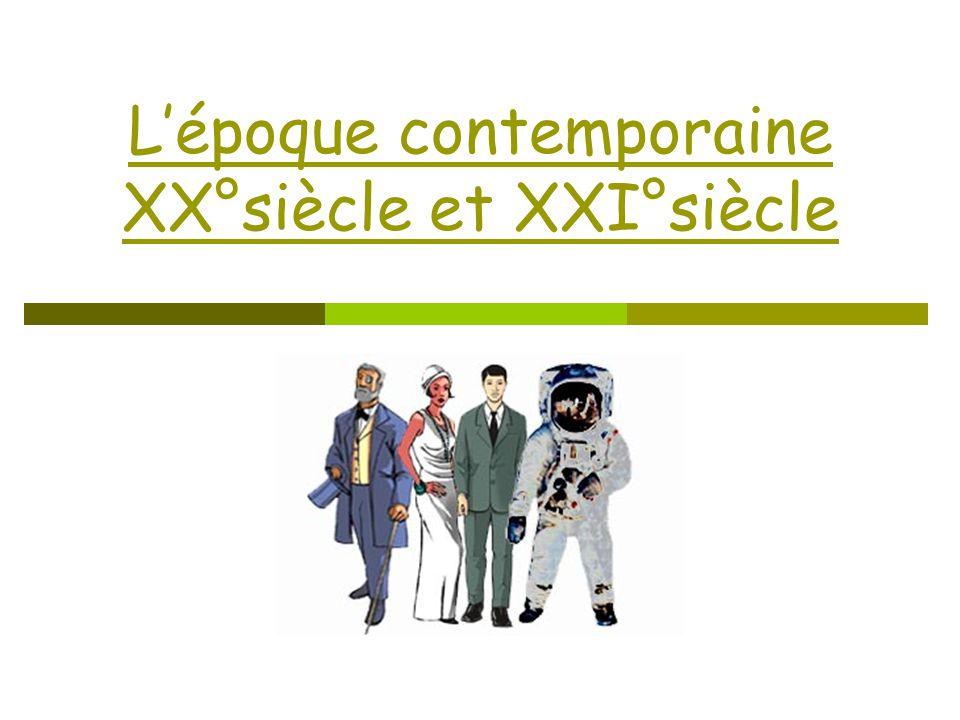 Lépoque contemporaine XX°siècle et XXI°siècle