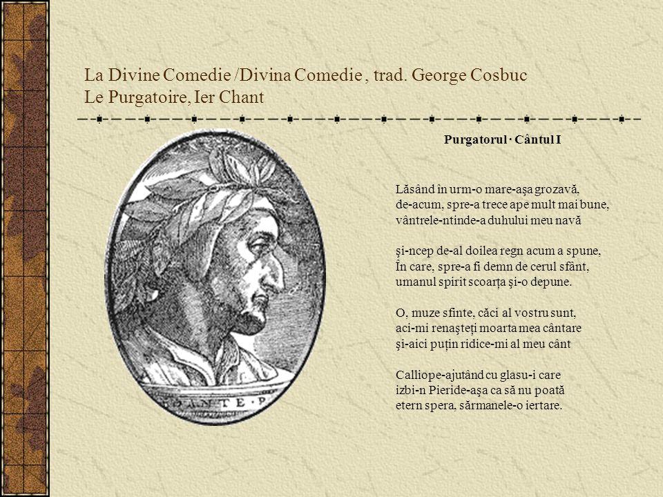 La Divine Comedie /Divina Comedie, trad. George Cosbuc Le Purgatoire, Ier Chant Purgatorul · Cântul I Lăsând în urm-o mare-aşa grozavă, de-acum, spre-