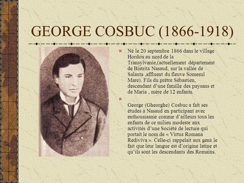 GEORGE COSBUC Les biographes retiennent le fait que lélève George a eu comme collègue le père de Liviu Rebreanu, celui qui va devenir le grand romancier de la Transylvanie.