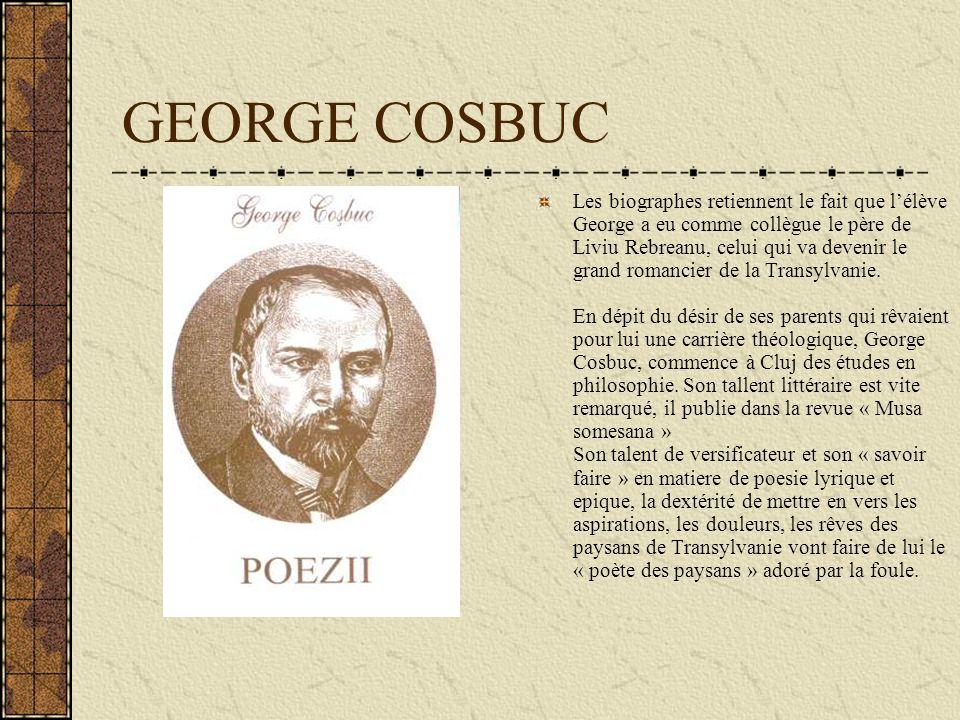 GEORGE COSBUC Les biographes retiennent le fait que lélève George a eu comme collègue le père de Liviu Rebreanu, celui qui va devenir le grand romanci