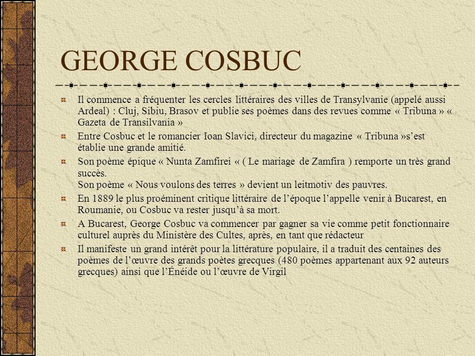 GEORGE COSBUC Il commence a fréquenter les cercles littéraires des villes de Transylvanie (appelé aussi Ardeal) : Cluj, Sibiu, Brasov et publie ses po