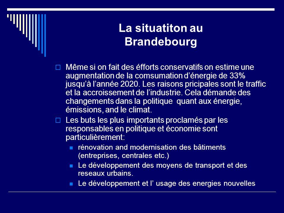 La situatiton au Brandebourg Même si on fait des éfforts conservatifs on estime une augmentation de la comsumation dénergie de 33% jusquà lannée 2020.