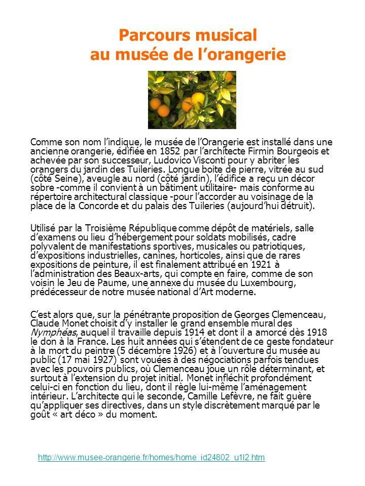 Parcours musical au musée de lorangerie Comme son nom lindique, le musée de lOrangerie est installé dans une ancienne orangerie, édifiée en 1852 par larchitecte Firmin Bourgeois et achevée par son successeur, Ludovico Visconti pour y abriter les orangers du jardin des Tuileries.