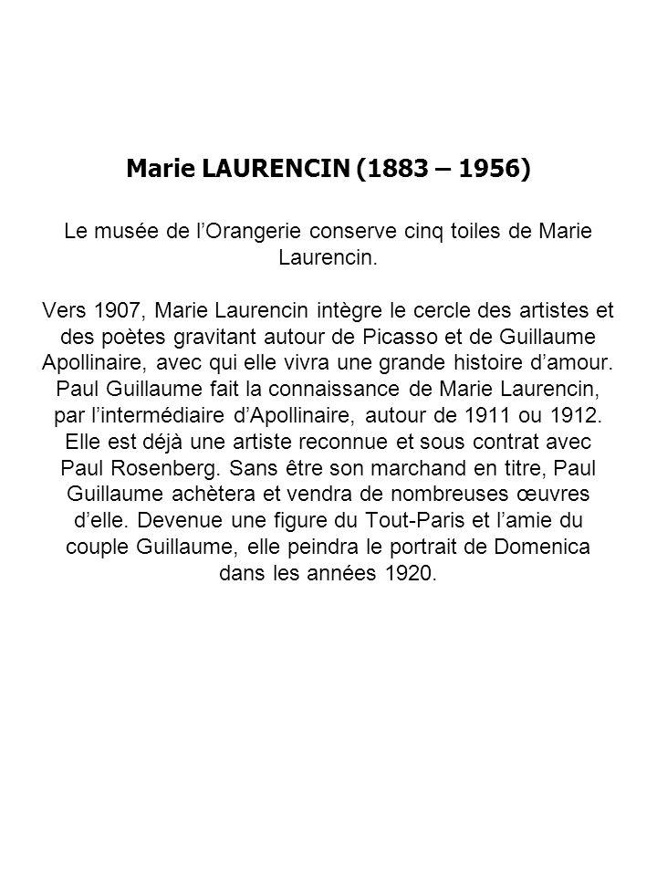 Marie LAURENCIN (1883 – 1956) Le musée de lOrangerie conserve cinq toiles de Marie Laurencin.