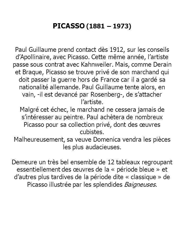 PICASSO (1881 – 1973) Paul Guillaume prend contact dès 1912, sur les conseils dApollinaire, avec Picasso.