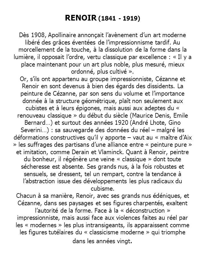 RENOIR (1841 - 1919) Dès 1908, Apollinaire annonçait lavènement dun art moderne libéré des grâces éventées de limpressionnisme tardif.
