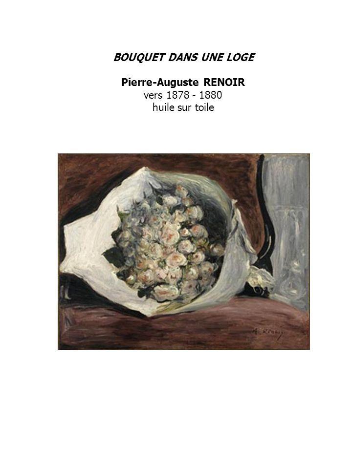 BOUQUET DANS UNE LOGE Pierre-Auguste RENOIR vers 1878 - 1880 huile sur toile