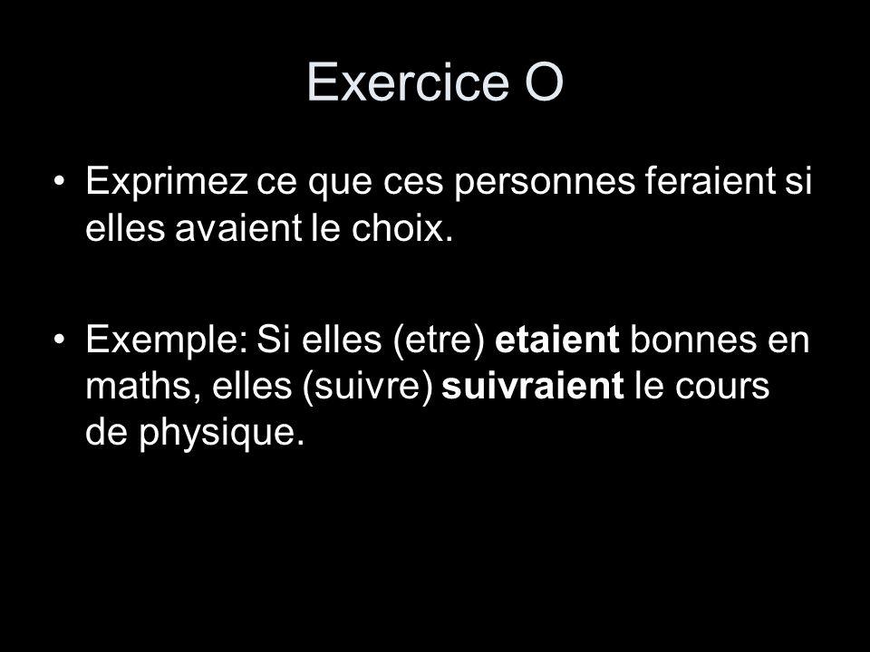 Exercice O Exprimez ce que ces personnes feraient si elles avaient le choix. Exemple: Si elles (etre) etaient bonnes en maths, elles (suivre) suivraie