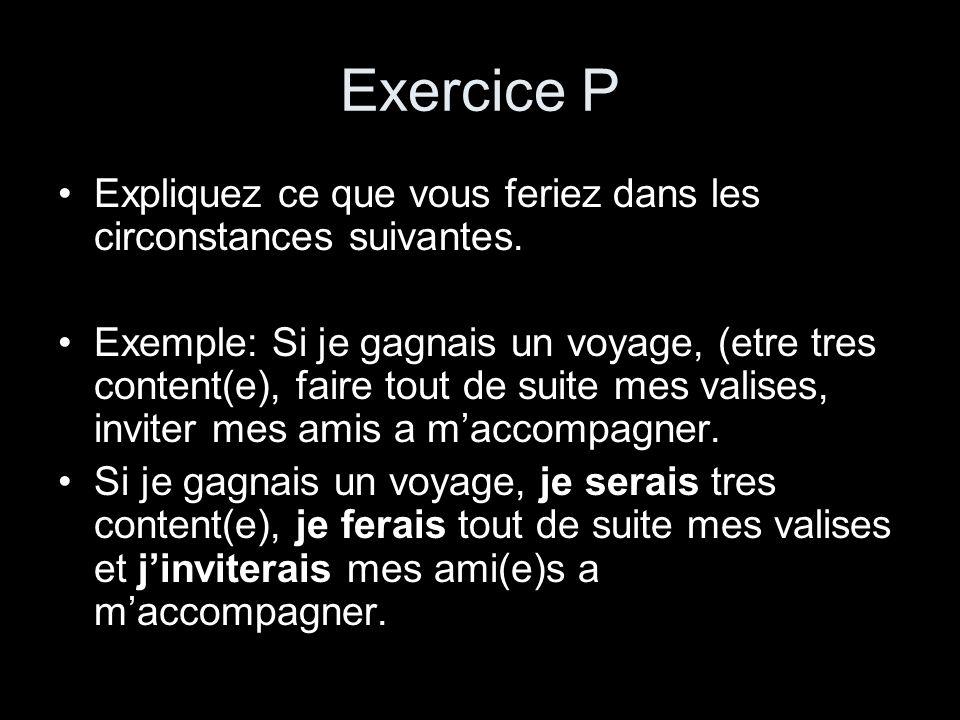 Exercice P Expliquez ce que vous feriez dans les circonstances suivantes. Exemple: Si je gagnais un voyage, (etre tres content(e), faire tout de suite