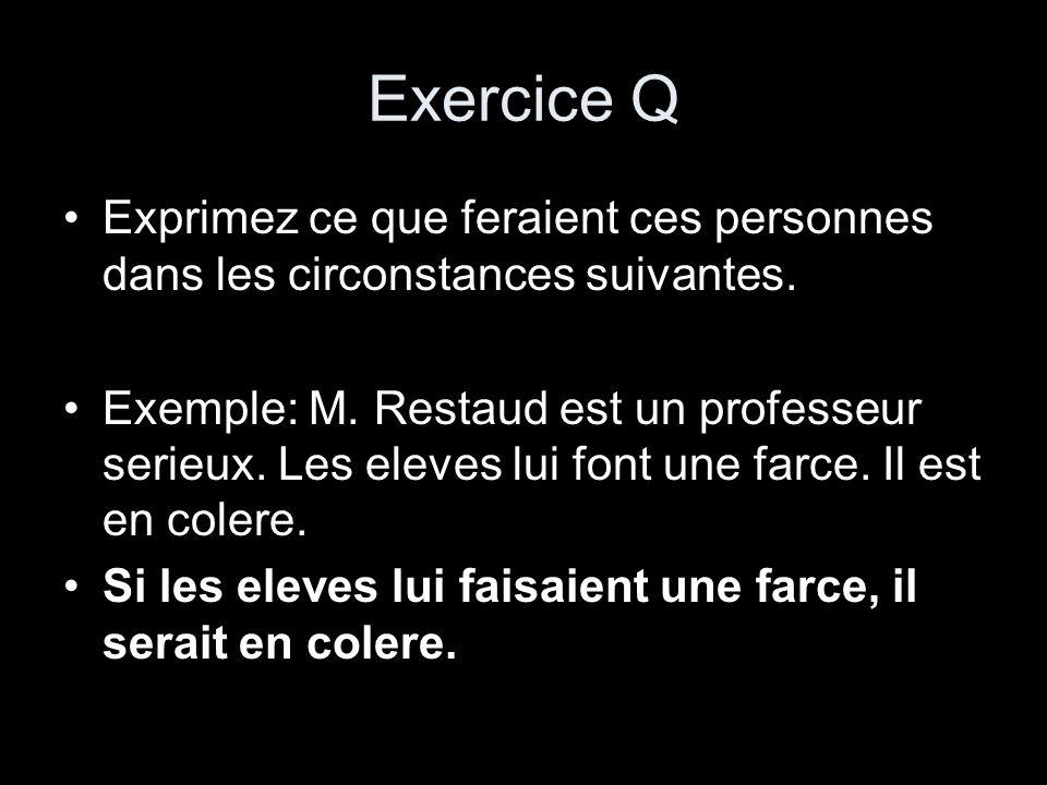 Exercice Q Exprimez ce que feraient ces personnes dans les circonstances suivantes. Exemple: M. Restaud est un professeur serieux. Les eleves lui font