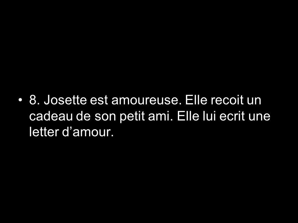 8. Josette est amoureuse. Elle recoit un cadeau de son petit ami. Elle lui ecrit une letter damour.