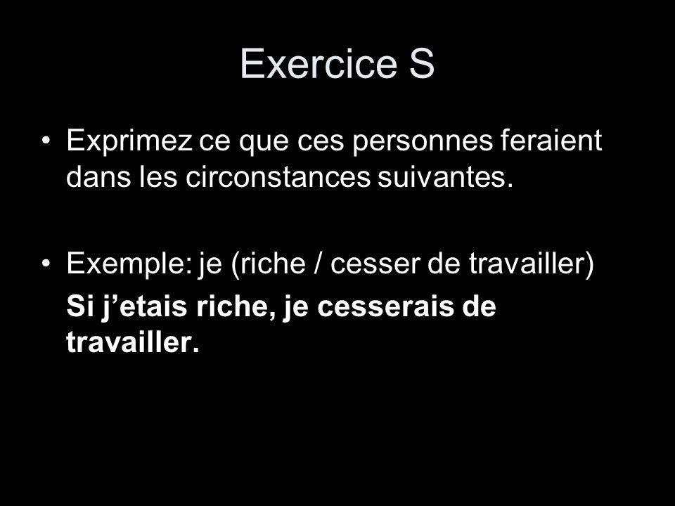 Exercice S Exprimez ce que ces personnes feraient dans les circonstances suivantes. Exemple: je (riche / cesser de travailler) Si jetais riche, je ces