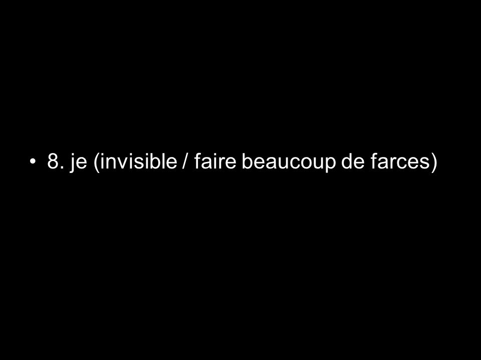 8. je (invisible / faire beaucoup de farces)