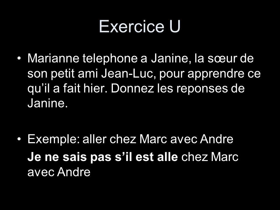 Exercice U Marianne telephone a Janine, la sœur de son petit ami Jean-Luc, pour apprendre ce quil a fait hier. Donnez les reponses de Janine. Exemple: