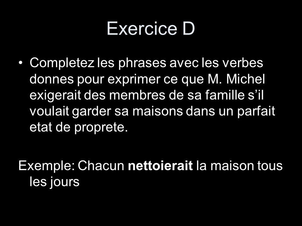 Exercice D Completez les phrases avec les verbes donnes pour exprimer ce que M. Michel exigerait des membres de sa famille sil voulait garder sa maiso