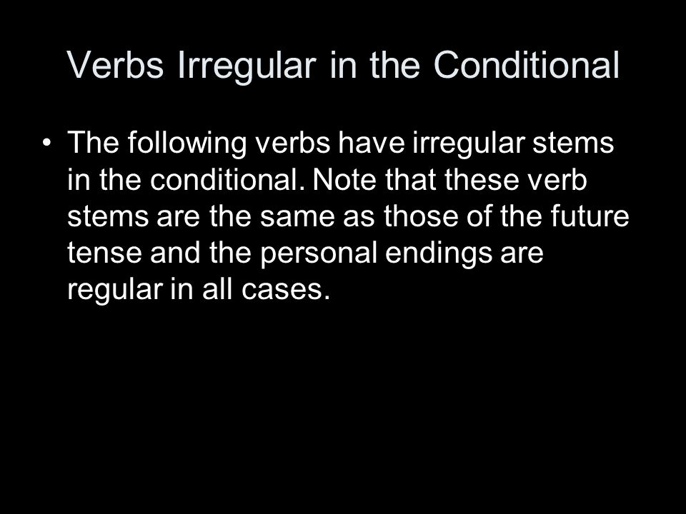 Verbs Irregular in the Conditional The following verbs have irregular stems in the conditional.