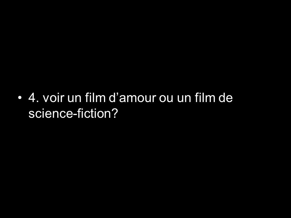 4. voir un film damour ou un film de science-fiction?