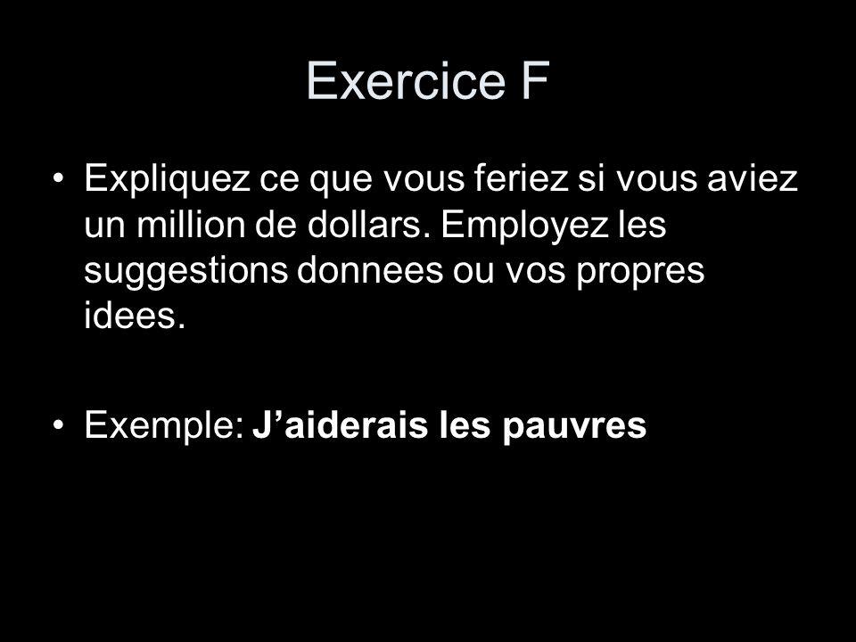 Exercice F Expliquez ce que vous feriez si vous aviez un million de dollars. Employez les suggestions donnees ou vos propres idees. Exemple: Jaiderais