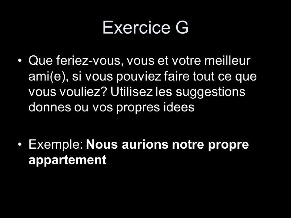 Exercice G Que feriez-vous, vous et votre meilleur ami(e), si vous pouviez faire tout ce que vous vouliez? Utilisez les suggestions donnes ou vos prop
