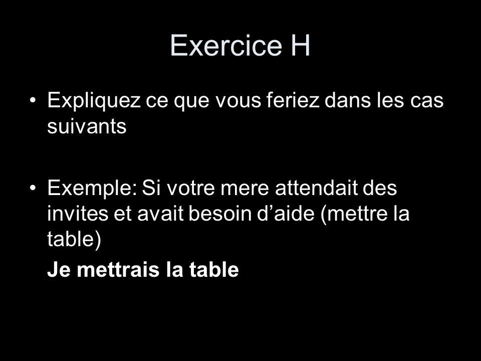 Exercice H Expliquez ce que vous feriez dans les cas suivants Exemple: Si votre mere attendait des invites et avait besoin daide (mettre la table) Je