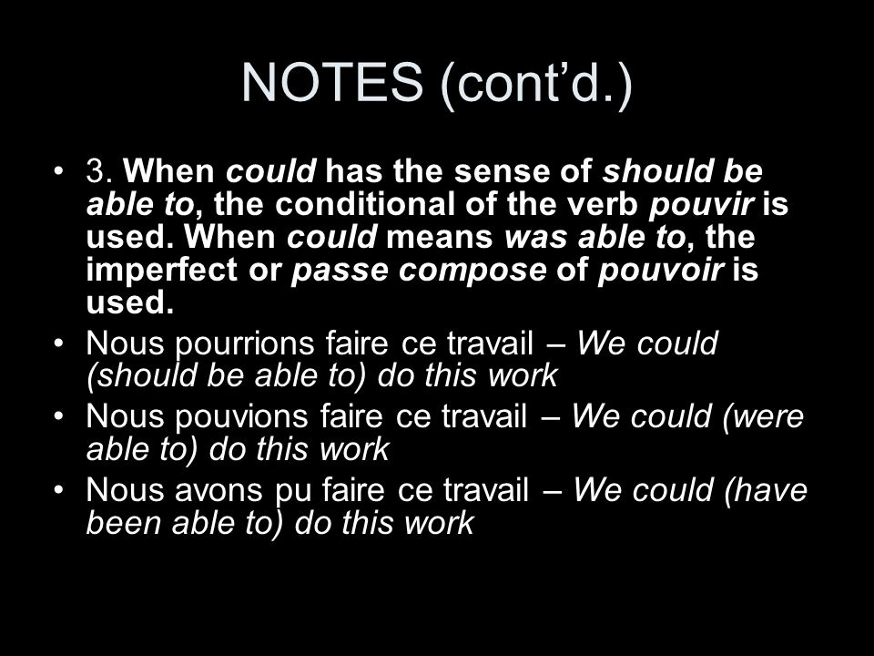 NOTES (contd.) 3. When could has the sense of should be able to, the conditional of the verb pouvir is used. When could means was able to, the imperfe