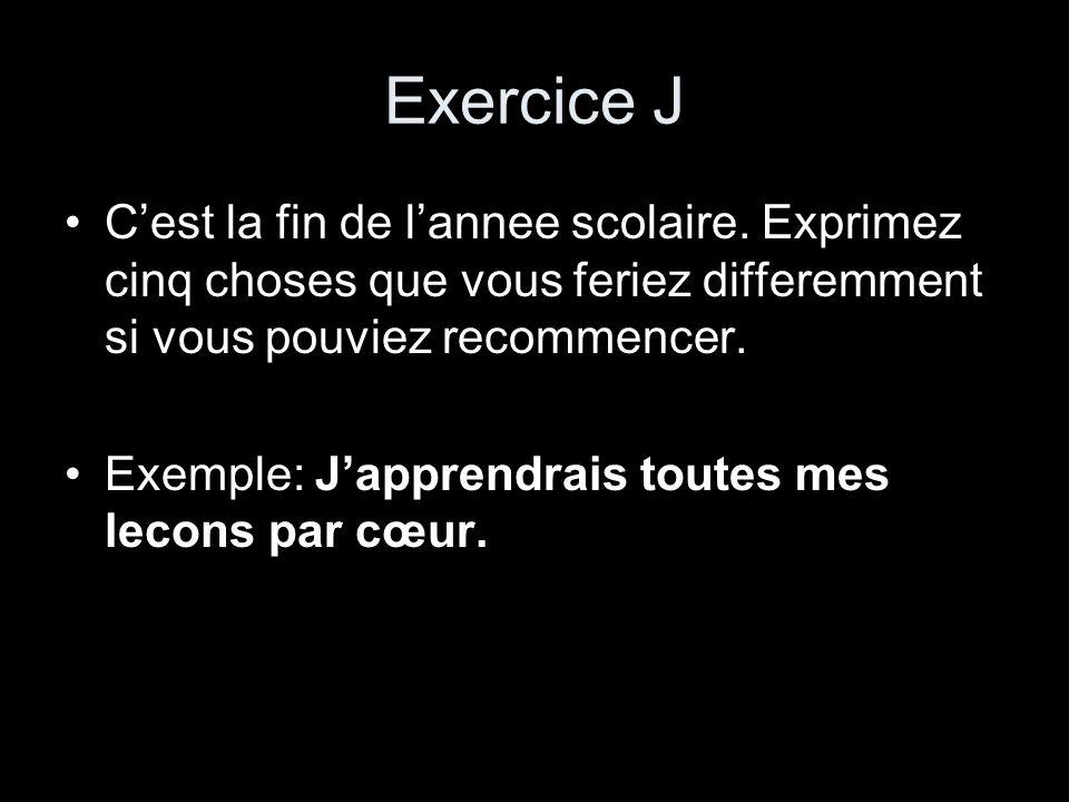 Exercice J Cest la fin de lannee scolaire. Exprimez cinq choses que vous feriez differemment si vous pouviez recommencer. Exemple: Japprendrais toutes